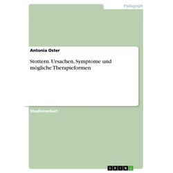 Stottern. Ursachen Symptome und mögliche Therapieformen: eBook von Antonia Oster