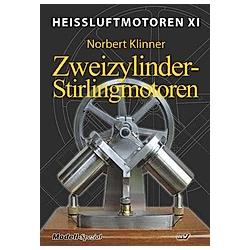 Heißluft-Motoren: .11 Zweizylinder-Stirlingmotoren. Norbert Klinner  - Buch