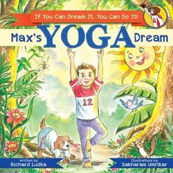 Max's Yoga Dream: If You Can Dream It You Can Do It: Taschenbuch von Richard Ludka