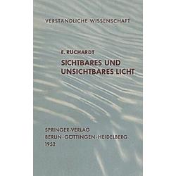 Sichtbares und Unsichtbares Licht. E. Rüchardt  - Buch