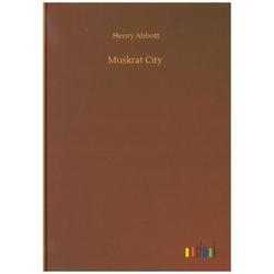 Muskrat City: Buch von Henry Abbott