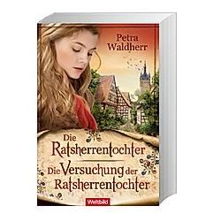 Die Ratsherrentochter/Die Versuchung der Ratsherrentochter. Petra Waldherr  - Buch