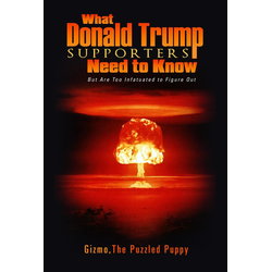 What Donald Trump Supporters Need to Know: eBook von The Puzzled Puppy Gizmo