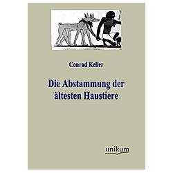 Die Abstammung der ältesten Haustiere. Conrad Keller  - Buch