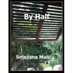 By Half: eBook von Snjezana Mulic