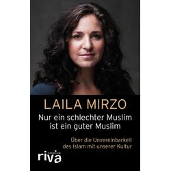Nur ein schlechter Muslim ist ein guter Muslim: eBook von Laila Mirzo