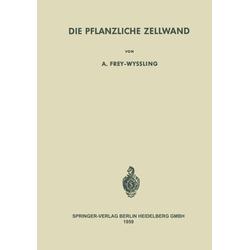 Die Pflanzliche Zellwand als Buch von Albert Frey-Wyssling