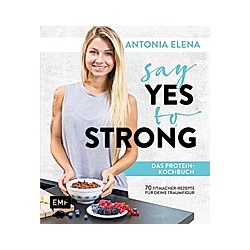 Say Yes to Strong - Das Protein-Kochbuch