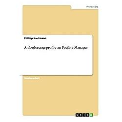 Anforderungsprofile an Facility Manager. Philipp Kaufmann  - Buch