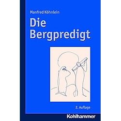 Die Bergpredigt. Manfred Köhnlein  - Buch