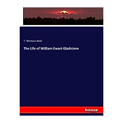 The Life of William Ewart Gladstone. T. Wemyss Reid  - Buch
