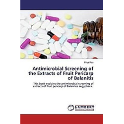 Antimicrobial Screening of the Extracts of Fruit Pericarp of Balanitis. Priya Rao  - Buch