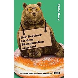Der Berliner ist dem Pfannkuchen sein Tod. Thilo Bock  - Buch