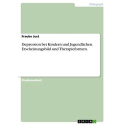 Depression bei Kindern und Jugendlichen - Erscheinungsbild und Therapieformen: eBook von Frauke Just