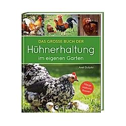 Das große Buch der Hühnerhaltung im eigenen Garten. Axel Gutjahr  - Buch