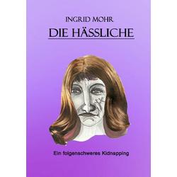 Die Hässliche als Buch von Ingrid Mohr