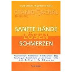 Sanfte Hände lösen Schmerzen. Ingrid Schlieske  Anja Wanner-Moritz  - Buch
