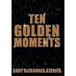 Ten Golden Moments als Buch von Gary Alexander Azerier