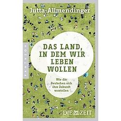 Das Land  in dem wir leben wollen. Jutta Allmendinger  - Buch