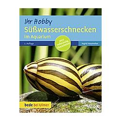 Süßwasserschnecken im Aquarium. Ingrid Haunreiter  - Buch