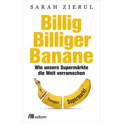Billig.Billiger.Banane: Buch von Sarah Zierul