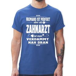 Shirtracer T-Shirt Niemand ist perfekt aber als Zahnarzt ist man verdammt nah dran - Sonstige Berufe - Herren Premium T-Shirt - T-Shirts zahnarztassistentin bekleidung XL