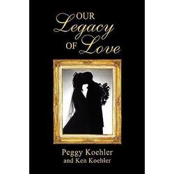 Our Legacy of Love als Buch von Peggy Koehler/ Ken Koehler
