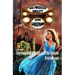 Das magische Amulett #13: Die tödliche Kristallkugel: eBook von Jan Gardemann