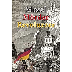 Mosel Mörder Revoluzzer. Peter Wierichs  - Buch
