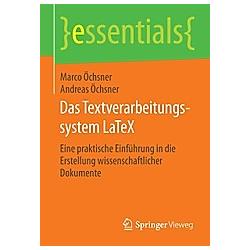 Das Textverarbeitungssystem LaTeX. Andreas Öchsner  Marco Öchsner  - Buch