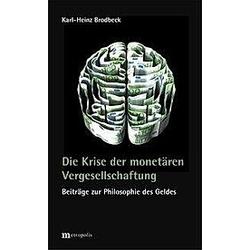 Die Krise der monetären Vergesellschaftung. Karl-Heinz Brodbeck  - Buch