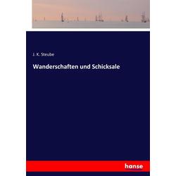 Wanderschaften und Schicksale als Buch von J. K. Steube
