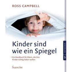 Kinder sind wie ein Spiegel als Buch von Ross Campbell/ Cornelia Rohleder