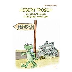 Hubert Frosch und seine Abenteuer in der großen weiten Welt. Heike Danielmeyer  - Buch