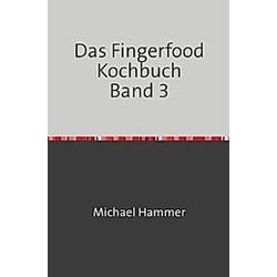 Das Fingerfood Kochbuch Band 3. Michael Hammer  - Buch