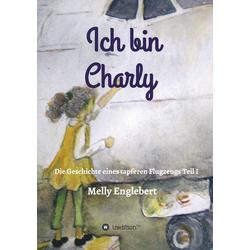 Ich bin Charly als Buch von Melly Englebert