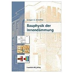Bauphysik der Innendämmung.. Gregor Scheffler  - Buch