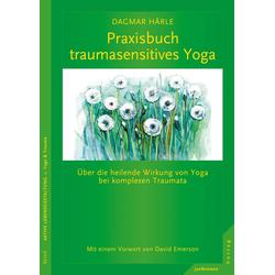 Praxisbuch traumasensitives Yoga: eBook von Dagmar Härle