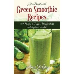 Get a Boost with Green Smoothie Recipes: eBook von Amy Zulpa