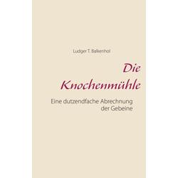 Die Knochenmühle als Buch von Ludger T. Balkenhol