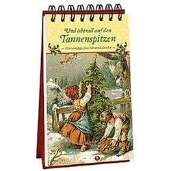 Und überall auf den Tannenspitzen - Kalender