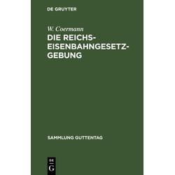 Die Reichs-Eisenbahngesetzgebung: eBook von W. Coermann