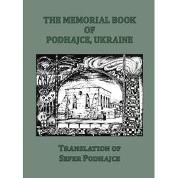 The Memorial Book of Podhajce Ukraine - Translation of Sefer Podhajce als Buch von