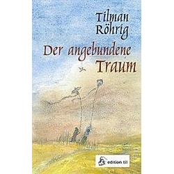 Der angebundene Traum. Tilman Röhrig  - Buch