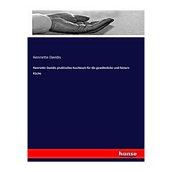 Henriette Davidis praktisches Kochbuch für die gewöhnliche und feinere Küche. Henriette Davidis  - Buch