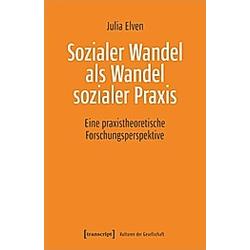 Sozialer Wandel als Wandel sozialer Praxis. Julia Elven  - Buch
