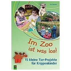 Im Zoo ist was los! - 15 kleine Tier-Projekte für Krippenkinder. Eva Danner  - Buch