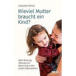 Wieviel Mutter braucht ein Kind?. Lieselotte Ahnert  - Buch
