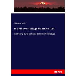 Die Bauernkreuzzüge des Jahres 1096 als Buch von Theodor Wolff