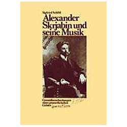 Alexander Skrjabin und seine Musik. Sigfried Schibli  - Buch